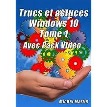 Windows 10 Astuces - Tome 1: Avec Pack Vidéo - 50 Astuces pour aller plus loin
