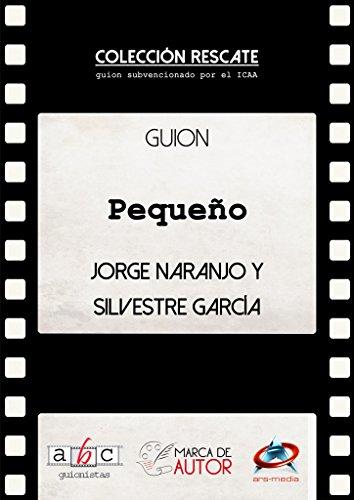 Pequeño: Guion Cinematográfico (Colección Rescate - Marca de Autor) por Jorge Naranjo