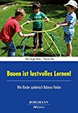 Bauen ist lustvolles Lernen!: Wie Kinder spielerisch Balance finden