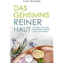 Das Geheimnis reiner Haut: 10 Tipps für eine strahlend schöne und reine Haut (German Edition)