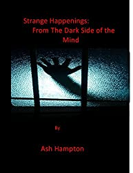 Strange Happenings: From The Dark Side of The Mind