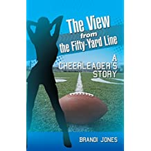 The View from the Fifty-Yard Line: A Cheerleader'S Story (English Edition)