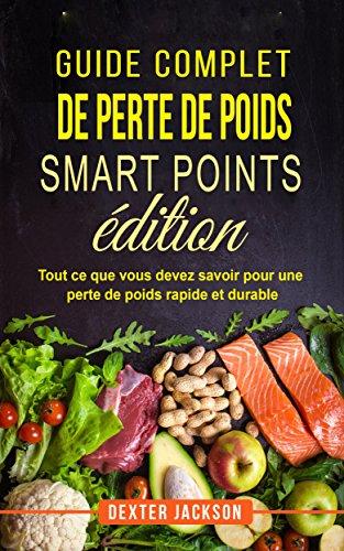 Guide complet de Perte de Poids  Smart Points Edition: Tout ce que vous devez savoir pour une perte de poids rapide et durable (Weight Loss Guide - French Edition)