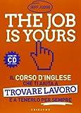 Scarica Libro The job is yours Il corso d inglese che ti aiuta a trovare lavoro e a tenerlo per sempre Con CD Audio formato MP3 (PDF,EPUB,MOBI) Online Italiano Gratis