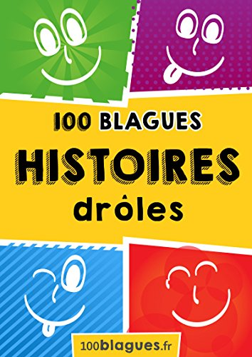 100 Histoires drôles: Un moment de pure rigolade ! (100blagues.fr t. 7)