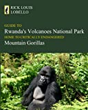 """Guide to Rwanda's Volcanoes National Park, Home to Critically Endangered Mountain Gorillas"", was updated as of June 1, 2018.   Former National Park Service ranger, naturalist, conservation education speaker and author, Rick LoBello provides ..."