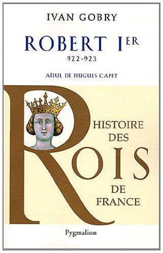 Robert Ier : Aïeul d'Hugues Capet, 922-923