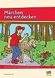 Märchen neu entdecken: Märchentexte und kreative Materialien für das genaue Lesen und Verstehen (2. bis 4. Klasse)