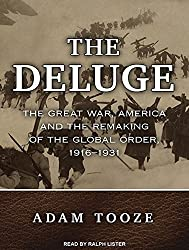 The Deluge: The Great War, America and the Remaking of the Global Order, 1916-1931 by Adam Tooze (2014-11-13)