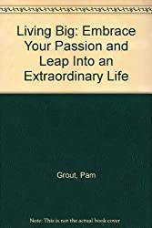 Living Big: Embrace Your Passion and Leap Into an Extraordinary Life by Pam Grout (2003-01-02)