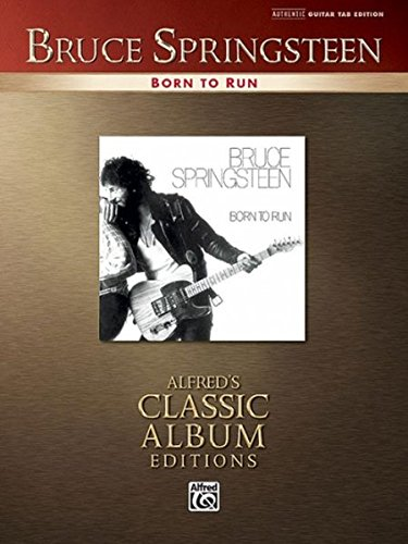 Bruce Springsteen: Born to Run - Gitarre - Alfred's Classic Album Editions (Authentic Guitar-Tab Editions)