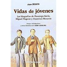 Vidas de jóvenes: Las biografías de Domingo Savio, Miguel Magone y Francisco Besucco (Biografías salesianas)