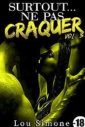 Surtout...Ne Pas Craquer ! Vol. 3 (-18): (Roman Érotique Adulte, Milliardaire, Domination, Alpha Male, Suspense)