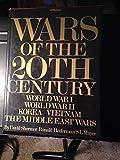 Wars of the 20th Century - World War I - World War II - Korea - Vietnam - the Middle East Wars