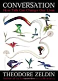 By Theodore Zeldin Conversation: How Talk Can Change Our Lives (1st Edition) [Hardcover]