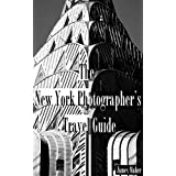 The New York Photographer's Travel Guide: The Best Places to Photograph from a Professional Photographer, Tour Guide, and Lifelong New Yorker (English Edition)