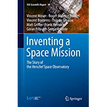 Inventing a Space Mission: The Story of the Herschel Space Observatory (ISSI Scientific Report Series)