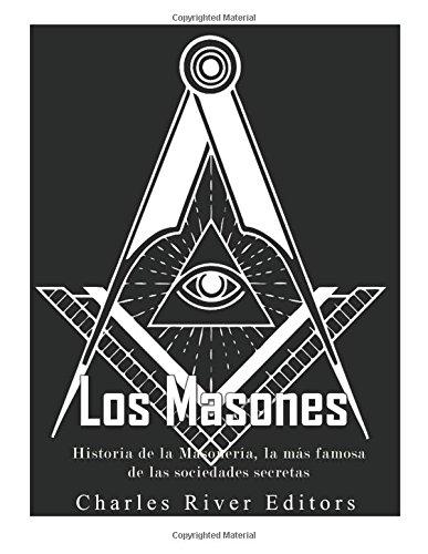 Los masones: Historia de la Masonería, la más famosa de las sociedades secretas por Charles River Editors