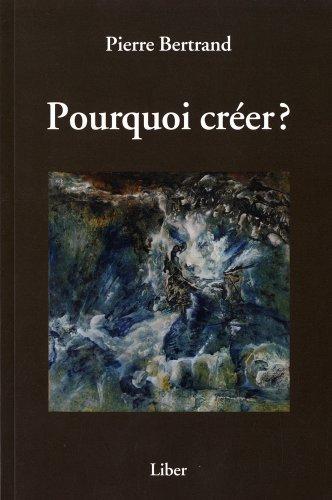Pourquoi créer ? par Pierre Bertrand