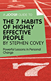 A Joosr Guide to... The 7 Habits of Highly Effective People by Stephen Covey: Powerful Lessons in Personal Change