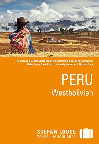 Stefan Loose Reiseführer Peru, Westbolivien: mit Downloads aller Karten (Stefan Loose Travel Handbücher E-Book)