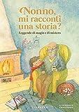 Nonno, mi racconti una storia? : Leggende di magia e di mistero