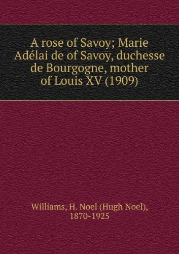 A rose of Savoy; Marie AdeÌlaïde of Savoy, duchesse de Bourgogne, mother of Louis XV (1909) Duchesse-rose
