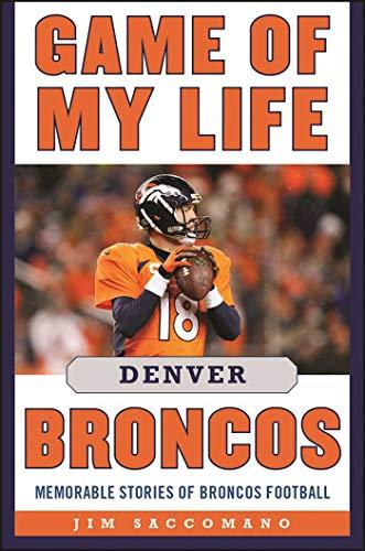 Game of My Life Denver Broncos: Memorable Stories of Broncos Football por Jim Saccomano