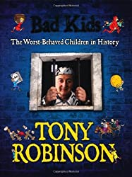 Bad Kids: The Worst Behaved Children in History by Sir Tony Robinson (2009-09-04)