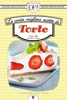 Le cento migliori ricette di torte (eNewton Zeroquarantanove) (Italian Edition) von [Troiani, Luigi Tarentini, Troiani, Olga Tarentini]