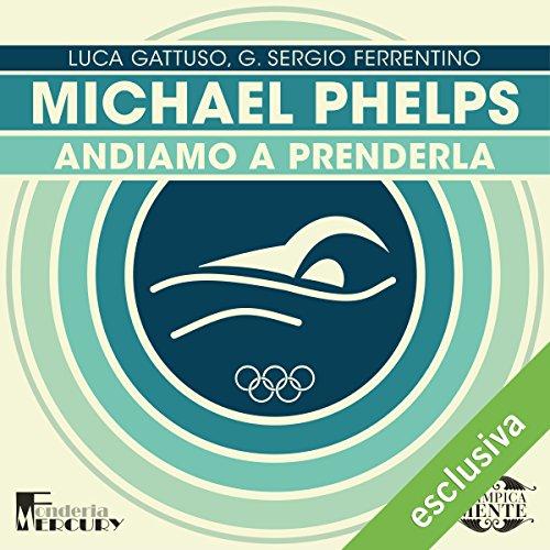 Michael Phelps: Andiamo a prenderla (Olimpicamente)  Audiolibri