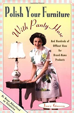 Polish Your Furniture with Panty Hose: And Hundreds of Offbeat Uses for Brand-Name Products by Joey Green (1995-11-16)