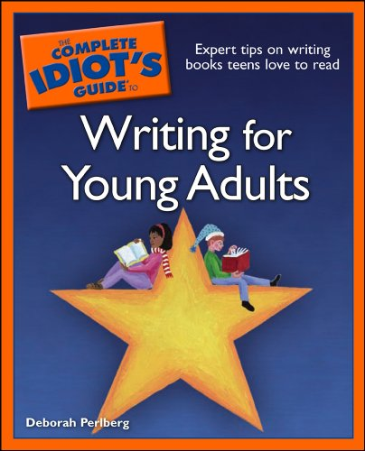 The Complete Idiot's Guide to Writing for Young Adults: Expert Tips on Writing Books Teens Love to Read (English Edition)
