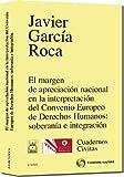 El margen de apreciación nacional en la interpretación del Convenio Europeo de Derechos Humanos: soberanía e integración (Cuadernos)