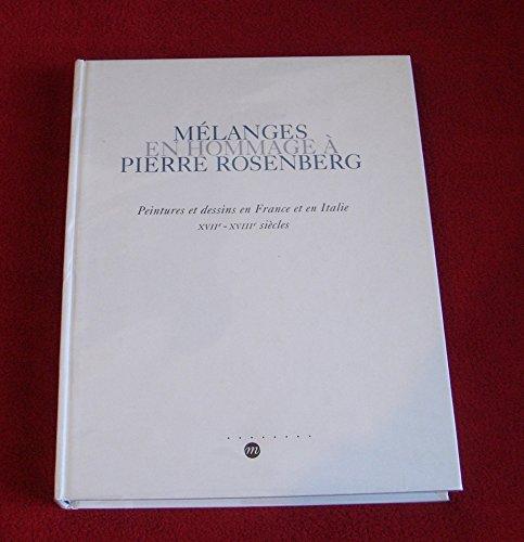 Melanges en Hommage a Pierre Rosenberg Peintures et Dessins en France et en Italie, Xviie-Xviiie Sie par Collectif