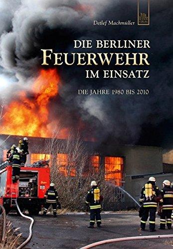 Die Berliner Feuerwehr im Einsatz: Die Jahre 1980 bis 2010