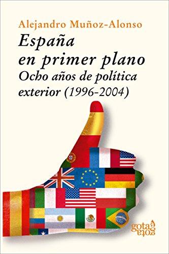 España en primer plano: Ocho años de política exterior (1996-2004) por Alejandro Muñoz-Alonso