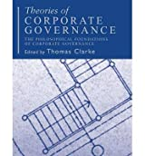 [(Theories of Corporate Governance)] [ By (author) Thomas Clarke, Edited by Thomas Clarke ] [October, 2004]
