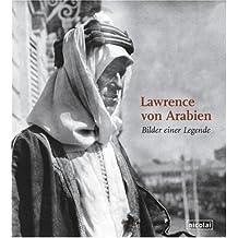 Lawrence von Arabien: Bilder einer Legende