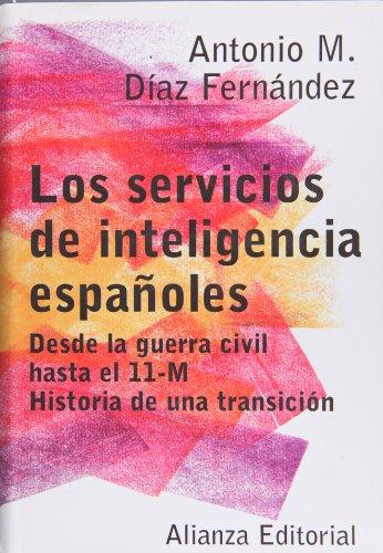 Los servicios de inteligencia españoles: Desde la guerra civil hasta el 11-M. Historia de una transición (Libros Singulares (Ls))