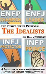 The Idealists: Learning To Thrive As, and With, ENFPs, INFPs, ENFJs and INFJs (A Collection Of Four Books From The Thrive Series) (Unlock Your True Potential, ... and Relationships) (English Edition)