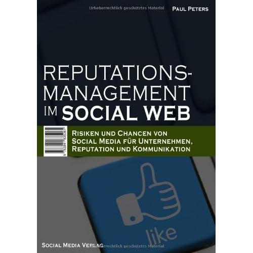 Reputationsmanagement im Social Web: Risiken und Chancen von Social Media für Unternehmen, Reputation und Kommunikation