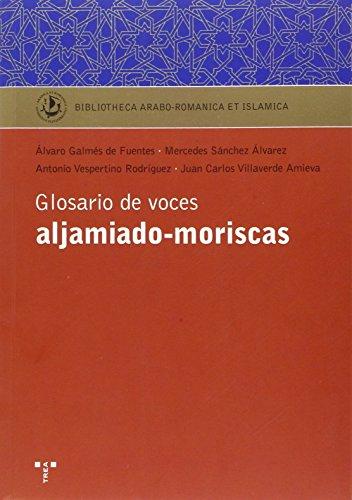 Glosario De Voces Aljamiado-Moriscas (Biblioteca Arabo-Románica & Islámica)