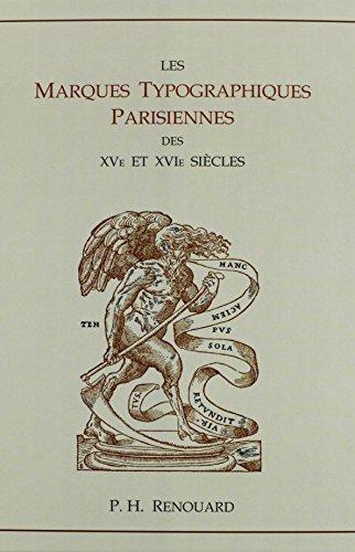 Les 'marques Typographiques Parisiennes Des Xve Et Xvie Sicles par P. Renouard