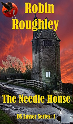 The Needle House: DS Lasser series volume one. (The DS Lasser Series Book 1) by [Roughley, Robin]