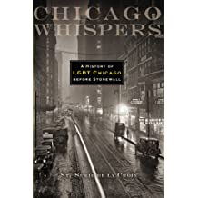 Chicago Whispers: A History of LGBT Chicago Before Stonewall