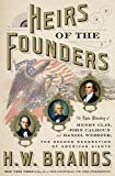 Heirs of the Founders: The Epic Rivalry of Henry Clay, John Calhoun, and Daniel Webster, the Second Generation of American Giants