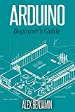 Arduino: 101 Beginner's Guide (Tech Geek Book Book 5)