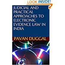 JUDICIAL AND PRACTICAL APPROACHES TO ELECTRONIC EVIDENCE LAW IN INDIA