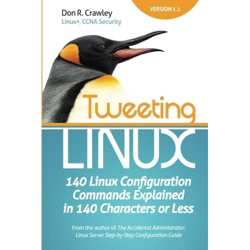 Tweeting Linux: 140 Linux Configuration Commands Explained in 140 Characters or Less by Don R Crawley (2011-08-24)
